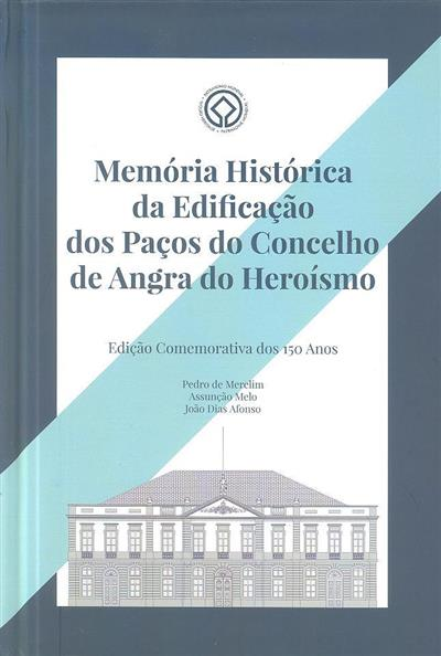 Memória histórica da edificação dos Paços do Concelho de Angra do Heroísmo (Pedro de Merelim, Assunção Melo, João Dias Afonso)