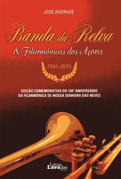 Banda da Relva & Filarmónica dos Açores, 1866-2016 (José Andrade)