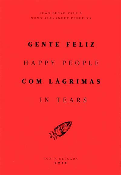 Gente feliz com lágrimas (João Pedro Vale, Nuno Alexandre Ferreira, Emília Tavares)