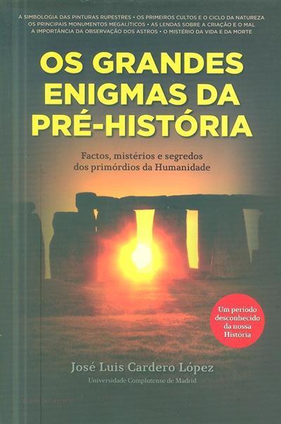 Os grandes enigmas da Pré-História (José Luis Cardero López)