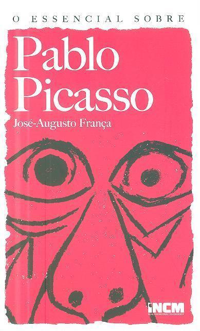 O essencial sobre Pablo Picasso (José-Augusto França)