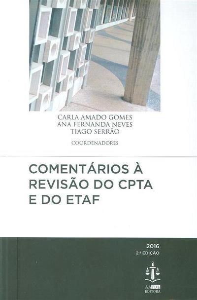 Comentários à revisão do ETAF e do CPTA (coord. Carla Amado Gomes, Ana Fernanda Neves, Tiago Serrão)