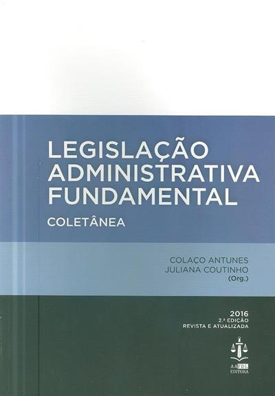 Legislação administrativa fundamental (org. Colaço Antunes, Juliana Coutinho)