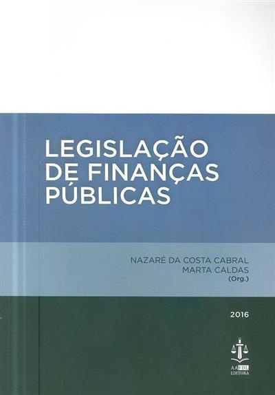 Legislação de finanças públicas (org. Nazaré da Costa Cabral, Marta Caldas)