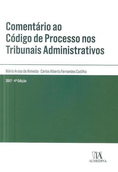 Comentário ao código de processo nos tribunais administrativos (Mário Aroso de Almeida, Carlos Alberto Fernandes Cadilha  )