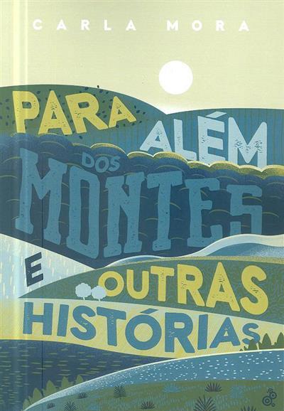 Para além dos montes e outras histórias (Carla Mora)