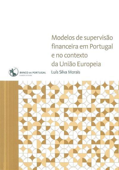 Modelos de supervisão financeira em Portugal e no contexto da União Europeia (Luís Silva Morais)