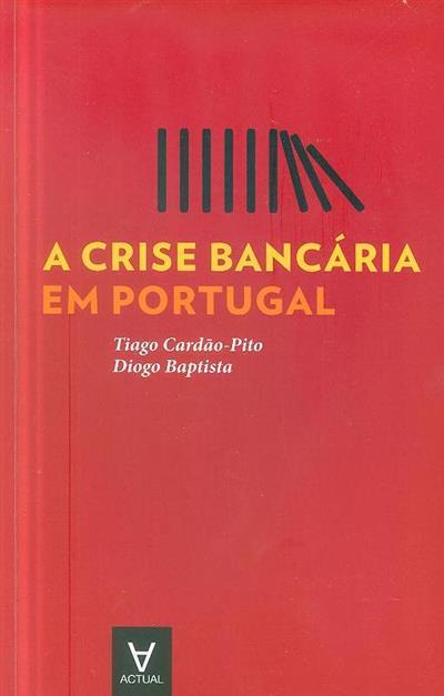 A crise bancária em Portugal (Tiago Cardão-Pito, Diogo Batista)