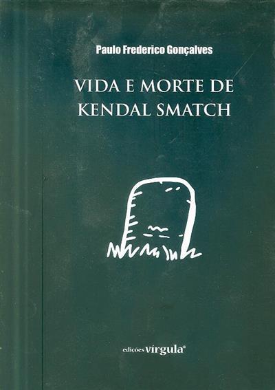 Vida e morte de Kendal Smatch (Paulo Frederico Gonçalves)