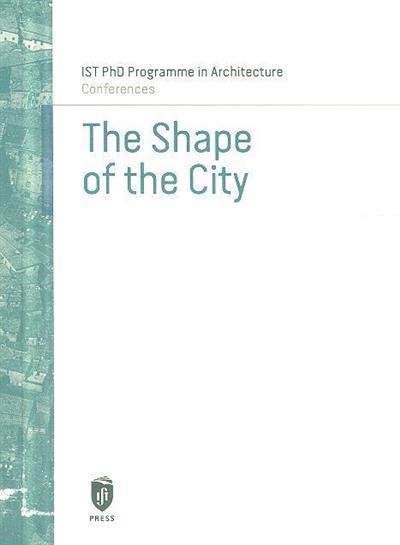 The shape of the city (ceint. comis. Ana Tostões, João Vieira Caldas, Teresa Heitor)