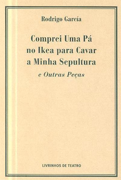Comprei uma pá no IKEa para cavar a minha sepultura e outras peças (Rodrigo García)