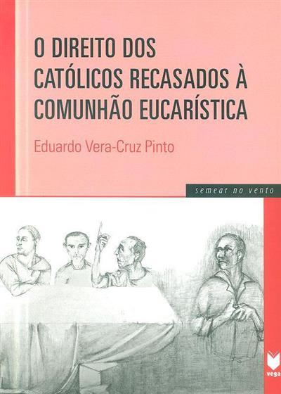 O direito dos católicos recasados à comunhão eucarística (Eduardo Vera-Cruz Pinto)