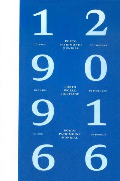 Porto Património Mundial, 20 anos, 20 imagens (Álvaro Domingues, Gaspar Martins Pereira, Manuel Carvalho)