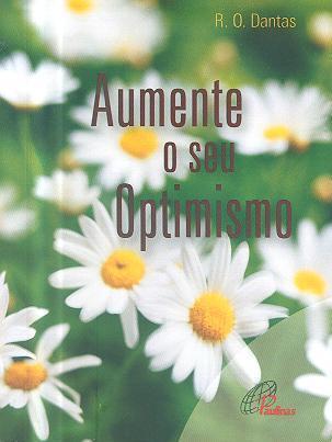 Aumente o seu optimismo (R. O. Dantas)