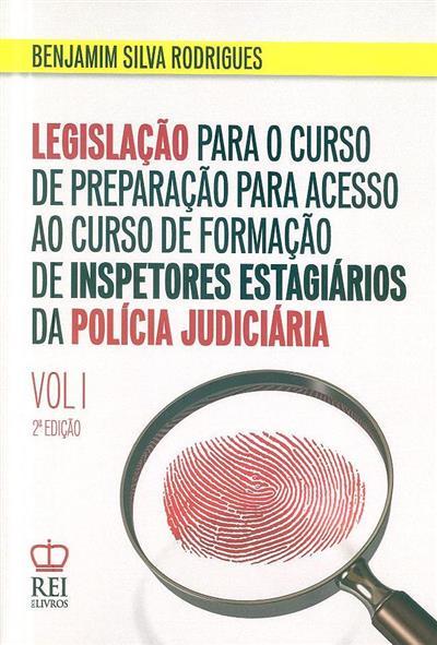 Legislação para o curso de preparação para acesso ao curso de formação de inspetores estagiários da Polícia Judiciária ([compil.] Benjamim Silva Rodrigues)