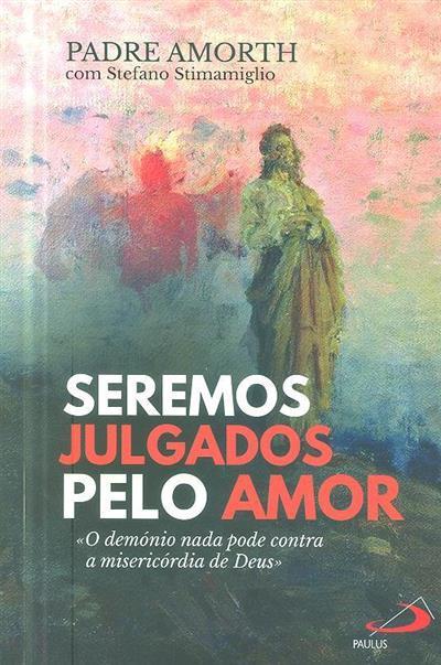 Seremos julgados pelo amor (Padre Amorth com Stefano Stimamiglio)