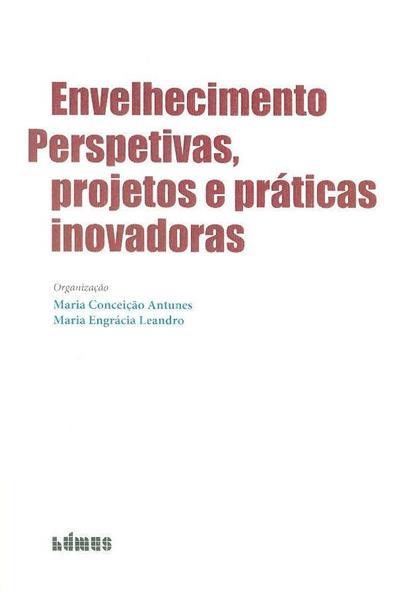 Envelhecimento, perspetivas, projetos e práticas inovadoras (org. Maria Conceição Antunes, Maria Engrácia Leandro)