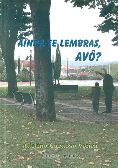 Ainda te lembras, avô? (Adelino Cardoso Vieira)