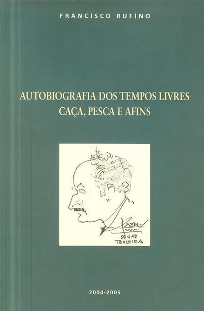 Autobiografia dos tempos livres, caça, pesca e afins (Francisco Rufino)