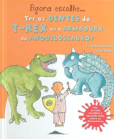 Agora escolhe... ter os dentes do T-rex ou a armadura do Anquilossauro? (Camilla de la Bédoyère)