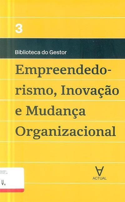 Empreendedorismo, inovação e mudança organizacional (Manuel Alberto Ramos Maçães)