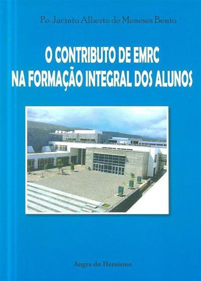 O contributo de EMRC na formação integral dos alunos (Jacinto Alberto de Meneses Bento)