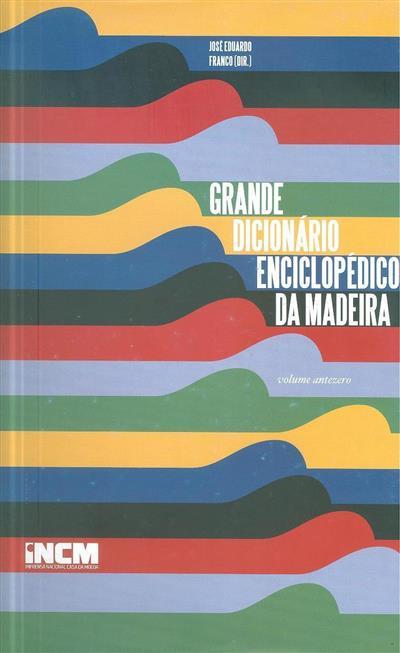 Grande dicionário enciclopédico da Madeira (dir. José Eduardo Franco)