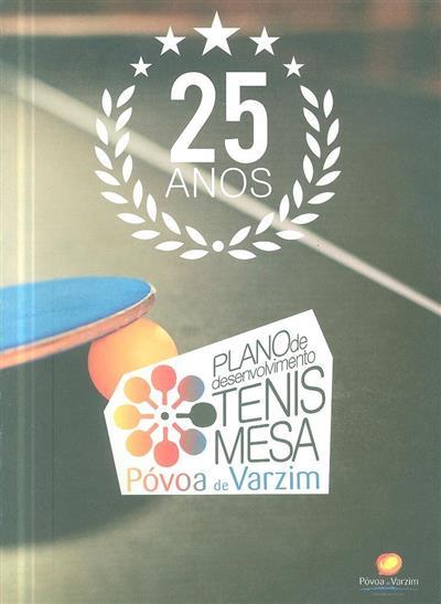 Plano de desenvolvimento ténis de mesa Póvoa do Varzim, 25 anos (coord. Jorge Castro Lopes, João Santos)