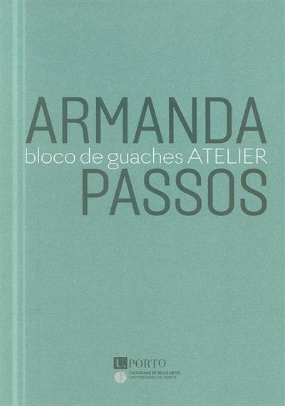 Armanda Passos, bloco de guaches atelier (textos Isabel Pires de Lima, Miguel Cadilhe)