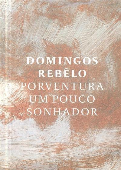 Domingos Rebêlo, por ventura um pouco sonhador (coord. Leonor Almeida Pereira)
