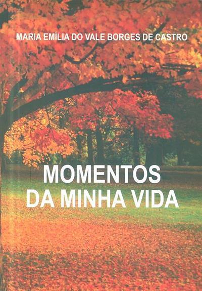Momentos da minha vida (Maria Emília do Vale Borges de Castro)