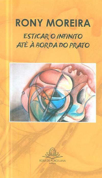 Esticar o infinito até à borda do prato (Rony Moreira)