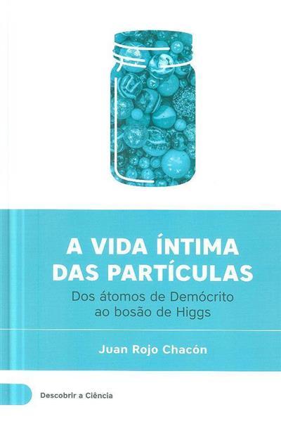 A vida íntima das partículas (Juan Rojo Chacón)