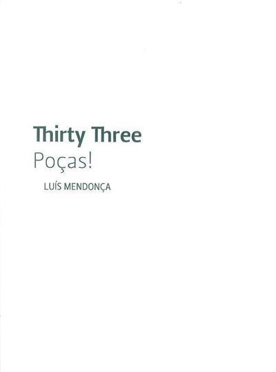 Thirty three, poças!