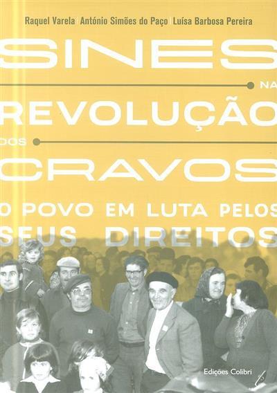 Sines na Revolução dos Cravos (Raquel Varela, António Simões do Paço, Luísa Barbosa Pereira   ?)