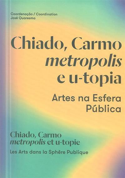 Chiado, Carmo metropolis e u-topia (coord. José Quaresma)
