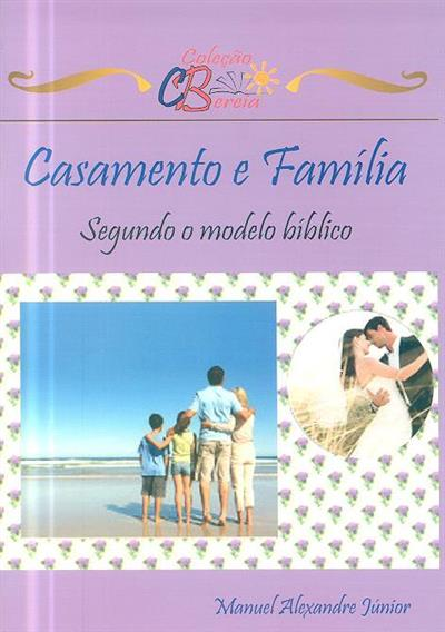 Casamento e família segundo o modelo bíblico (Manuel Alexandre Júnior)