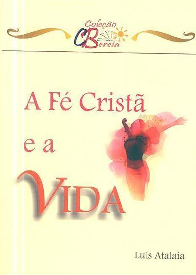 A fé cristã e a vida (Luís Atalaia)