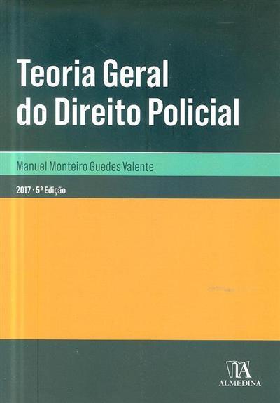 Teoria geral do direito policial (Manuel Monteiro Guedes Valente)