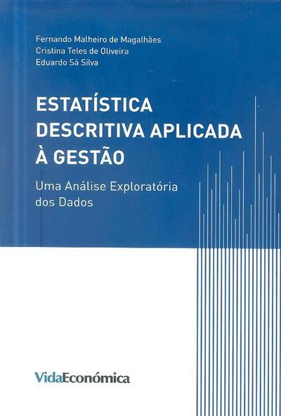 Estatística descritiva aplicada à gestão (Fernando Malheiro de Magalhães, Cristina Teles de Oliveira, Eduardo Sá Silva)