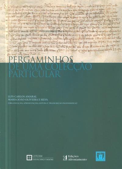 Pergaminhos de uma colecção particular (org., apresentação, leitura e transcrição paleográfica Luís Carlos Amaral, Maria João Oliveira e Silva)