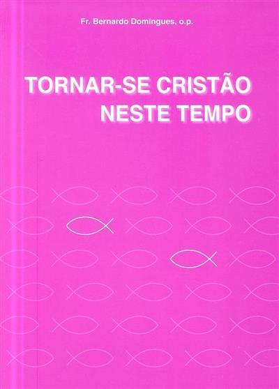 Tornar-se cristão neste tempo (Bernardo Domingues)