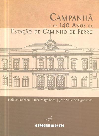 Campanhã e os 140 anos da estação de caminho-de-ferro (Helder Pacheco, José Magalhães, José Valle de Figueiredo)