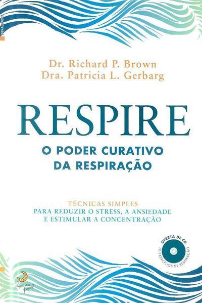 Respire o poder curativo da respiração (Richard P. Brown, Patricia L. Gerbard)