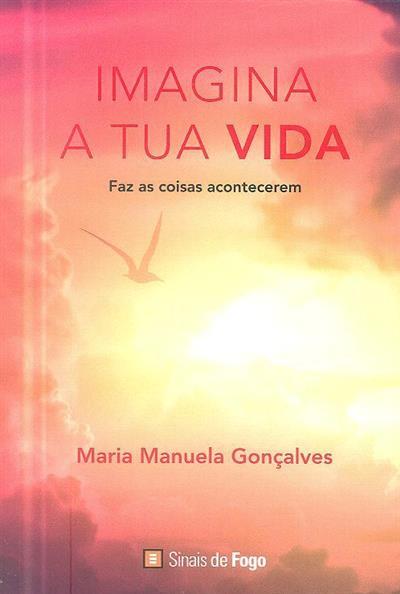 Imagina a tua vida (Maria Manuela Gonçalves)