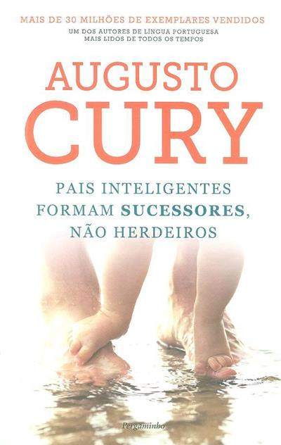 Pais inteligentes formam sucessores, não herdeiros (Augusto Cury)
