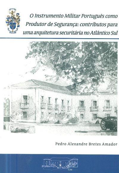 O instrumento militar português como produtor de segurança (Pedro Alexandre Bretes Amador)