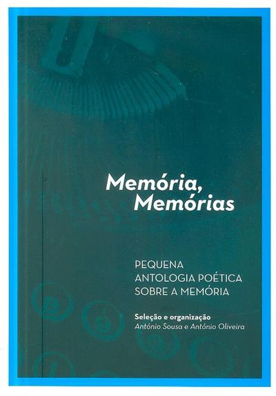 Memória, memórias (sel. e org. António Sousa, António Oliveira )
