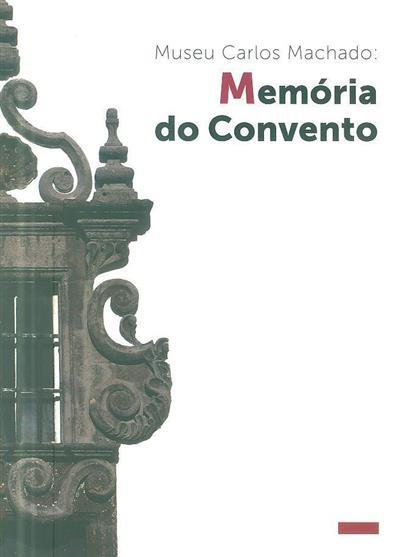 Museu Carlos Machado (textos Ana Fernandes, Catarina Melo Antunes, Igor França)