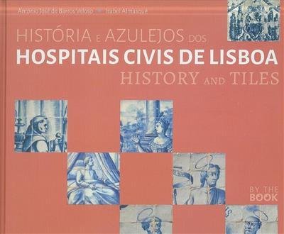 História e azulejos dos Hospitais Civis de Lisboa (António José de Barros Veloso, Isabel Almasqué)